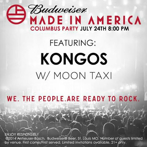 BUDWEISER: MADE IN AMERICA COLUMBUS PARTY     An Exclusive Event Hosted By Budweiser Featuring: KONGOS @ The Bluestone | Columbus | Ohio | United States